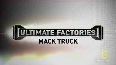National Geographic - Ultimate Factories S05E03 Mack Trucks (2012) 720p HDTV x264-SYA