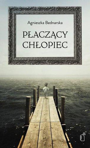 Agnieszka Bednarska - Płaczący chłopiec