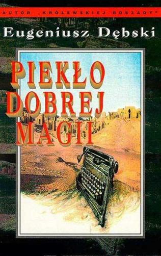 Eugeniusz Dębski - Piekło dobrej magii