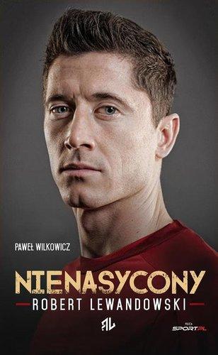 Paweł Wilkowicz - Robert Lewandowski: Nienasycony