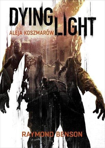 Dying Light. Aleja Koszmarów - Raymond Benson